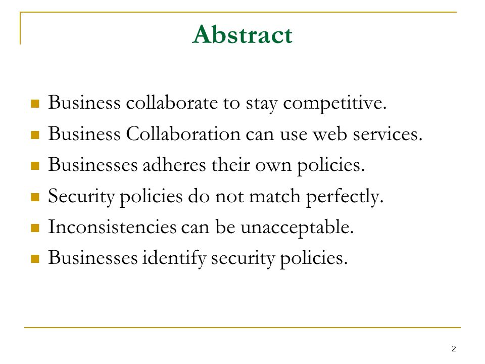 Abstract Business collaborate to stay competitive. Business Collaboration can use web services. Businesses adheres their own policies. Security polici