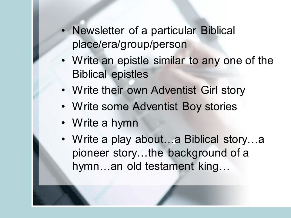 Newsletter of a particular Biblical place/era/group/person Write an epistle similar to any one of the Biblical epistles Write their own Adventist Girl
