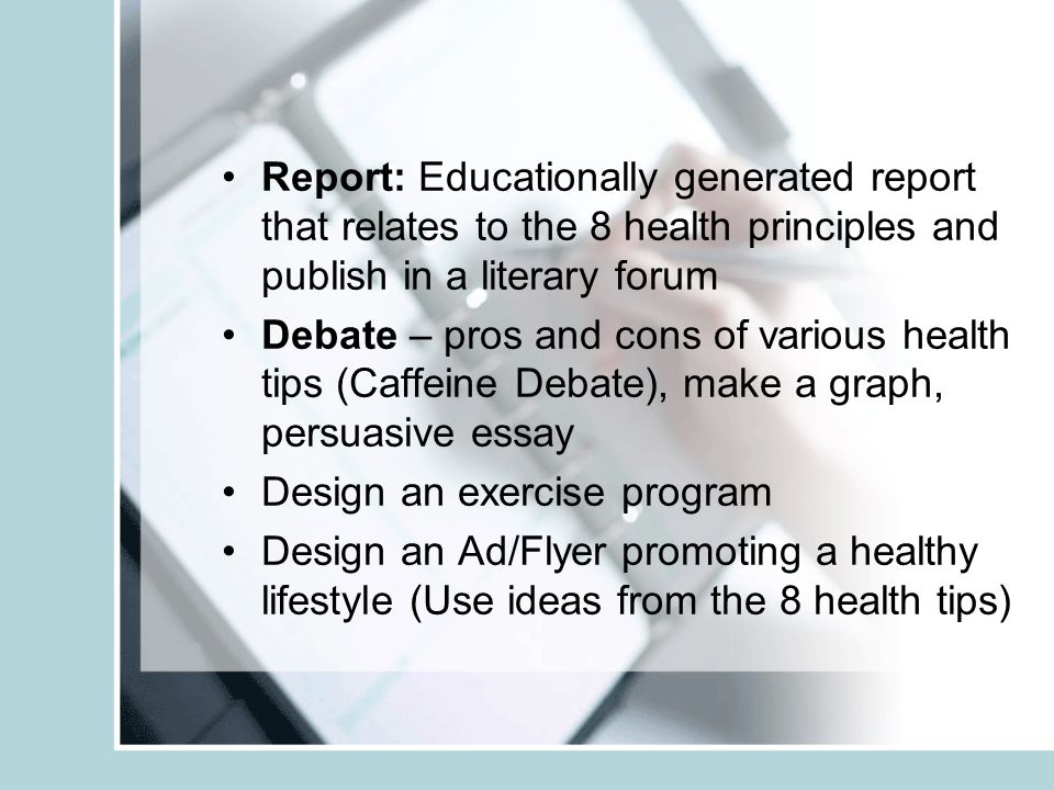 Report: Educationally generated report that relates to the 8 health principles and publish in a literary forum Debate – pros and cons of various healt