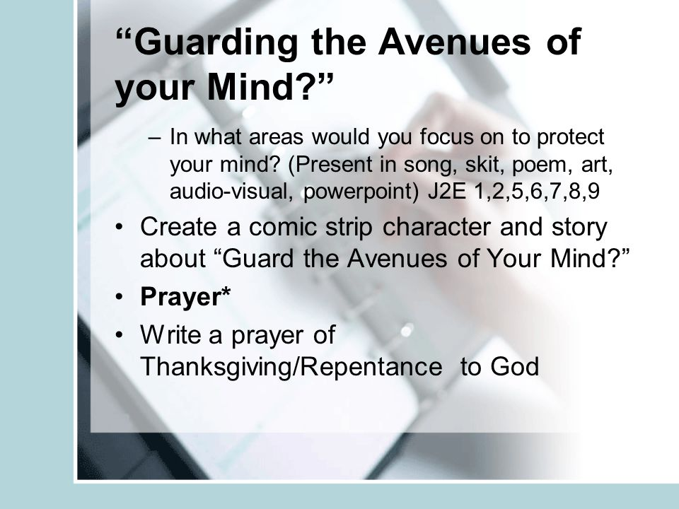 """Guarding the Avenues of your Mind?"" –In what areas would you focus on to protect your mind? (Present in song, skit, poem, art, audio-visual, powerpoi"
