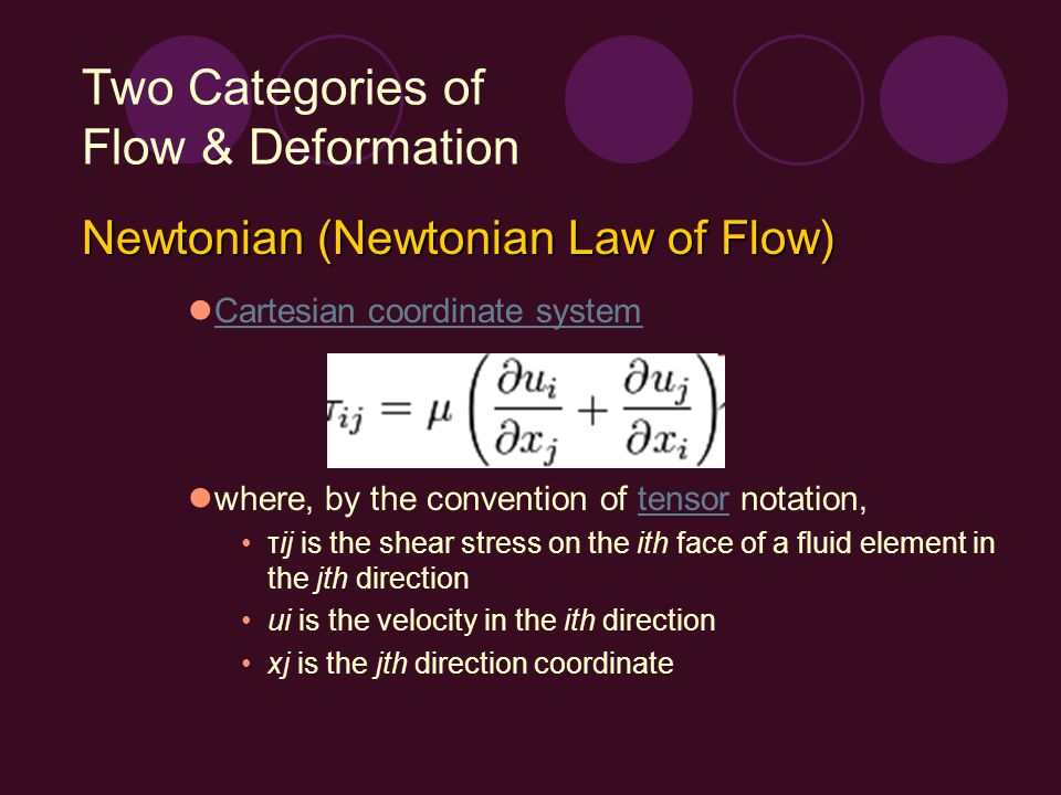 Two Categories of Flow & Deformation Newtonian (Newtonian Law of Flow) Cartesian coordinate system where, by the convention of tensor notation,tensor