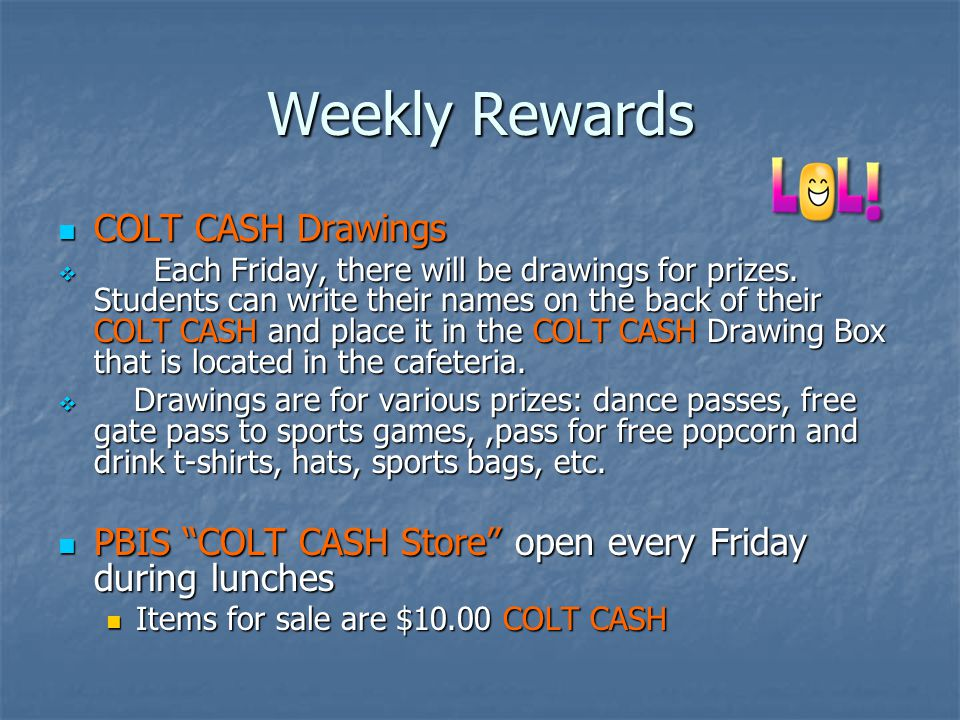 Weekly Rewards Students receive COLT CASH for Staying on the Green on their classroom behavior charts each week.