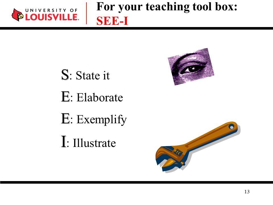 For your teaching tool box: SEE-I S S : State it E E : Elaborate E E : Exemplify I I : Illustrate 13