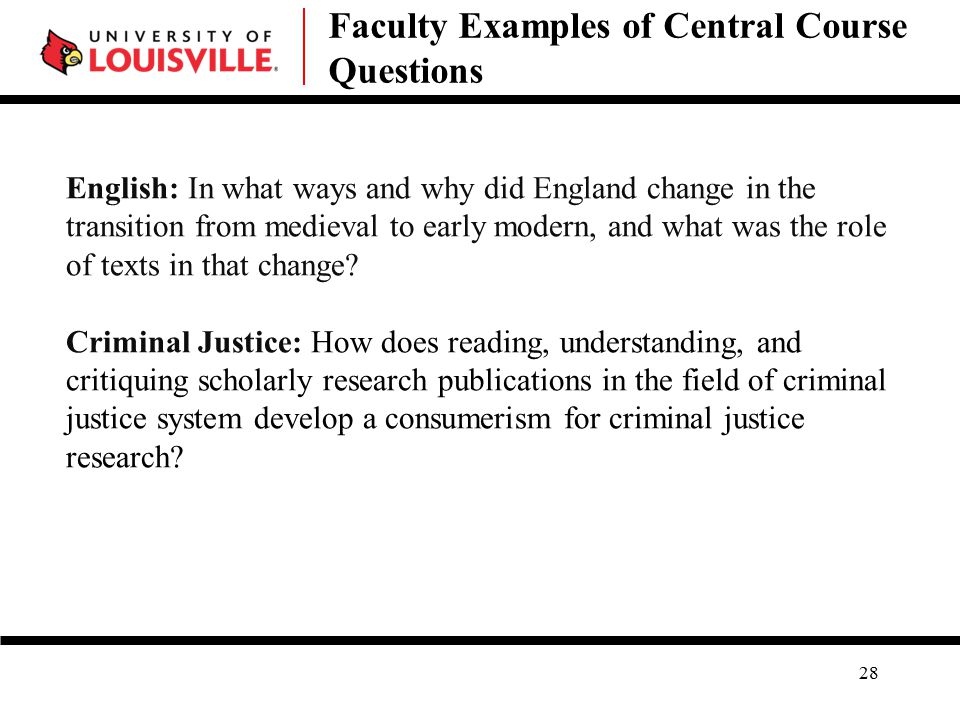 Faculty Examples of Central Course Questions 28 English: In what ways and why did England change in the transition from medieval to early modern, and what was the role of texts in that change.