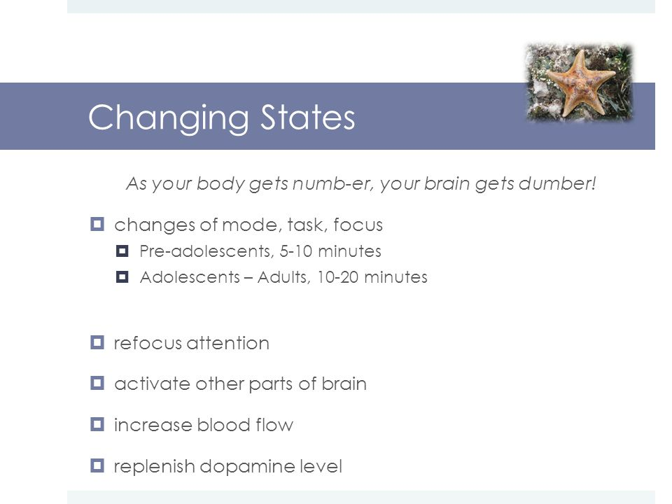 Changing States As your body gets numb-er, your brain gets dumber.
