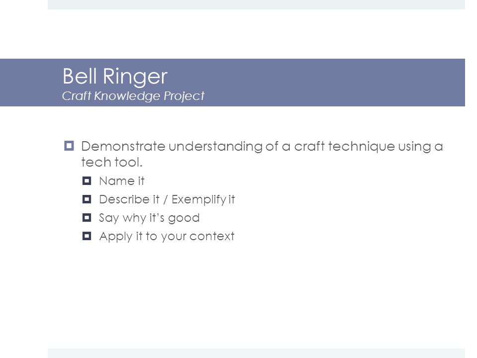 Bell Ringer Craft Knowledge Project  Demonstrate understanding of a craft technique using a tech tool.