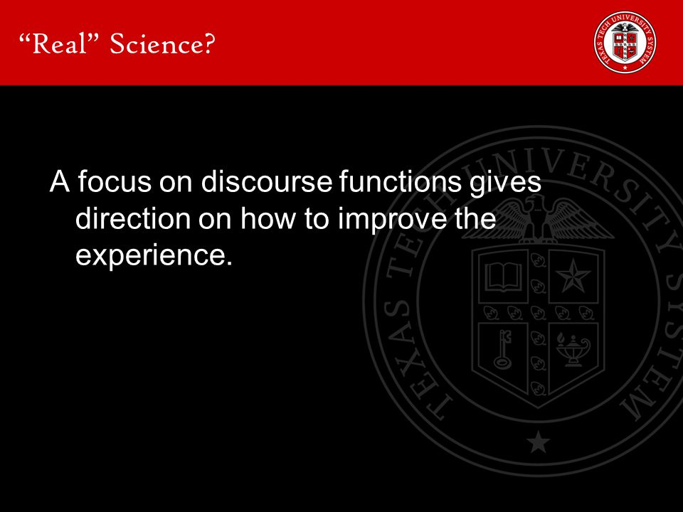 Real Science A focus on discourse functions gives direction on how to improve the experience.