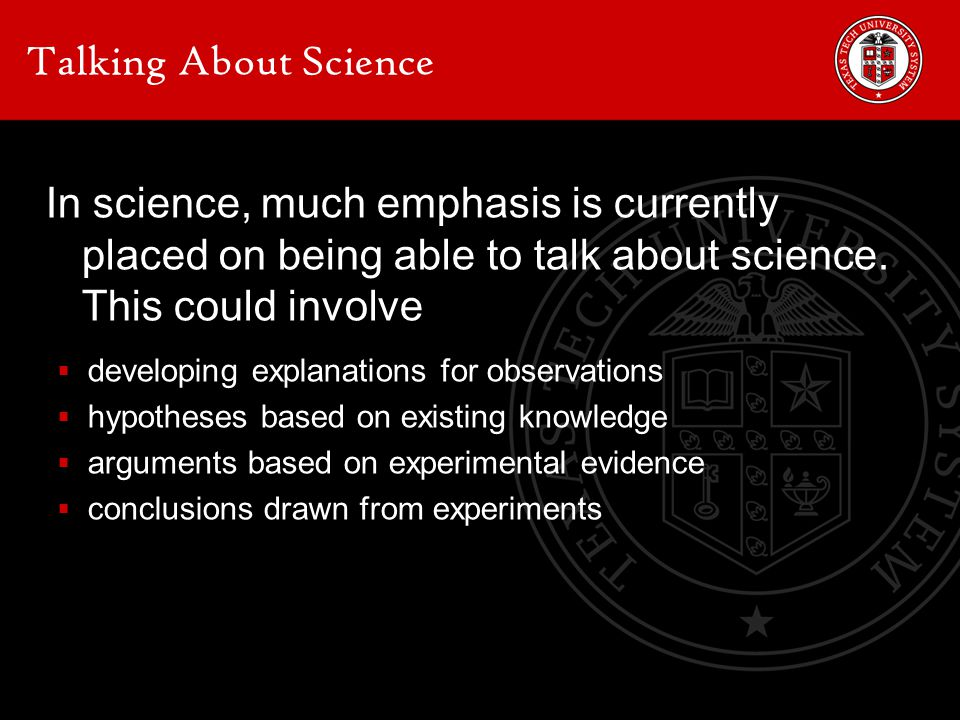 Talking About Science In science, much emphasis is currently placed on being able to talk about science.