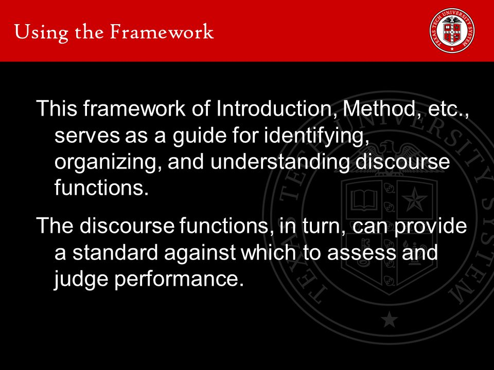 Using the Framework This framework of Introduction, Method, etc., serves as a guide for identifying, organizing, and understanding discourse functions.