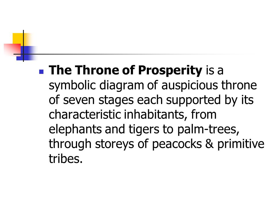 The Throne of Prosperity is a symbolic diagram of auspicious throne of seven stages each supported by its characteristic inhabitants, from elephants and tigers to palm-trees, through storeys of peacocks & primitive tribes.