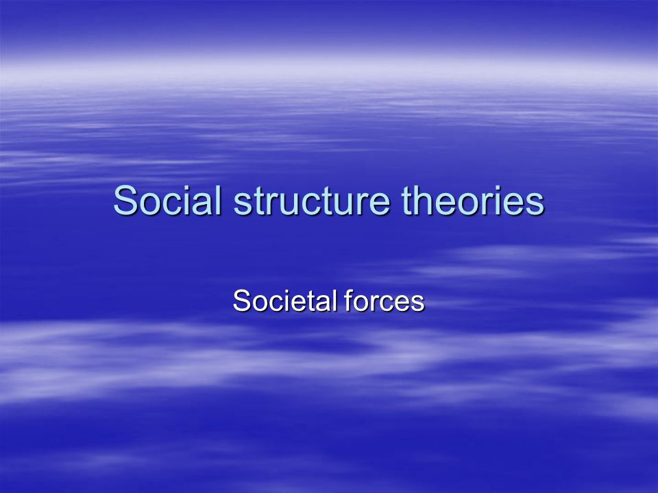 Social structure theories Societal forces