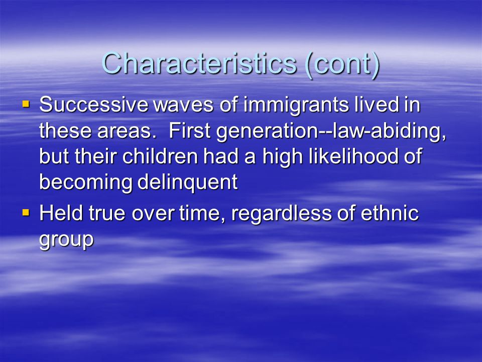 Characteristics (cont)  Successive waves of immigrants lived in these areas.