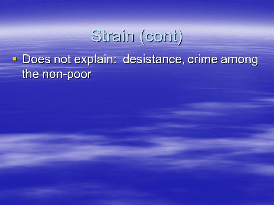Strain (cont)  Does not explain: desistance, crime among the non-poor