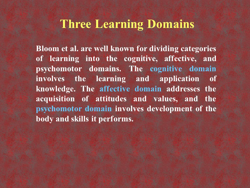Bloom et al. are well known for dividing categories of learning into the cognitive, affective, and psychomotor domains. The cognitive domain involves