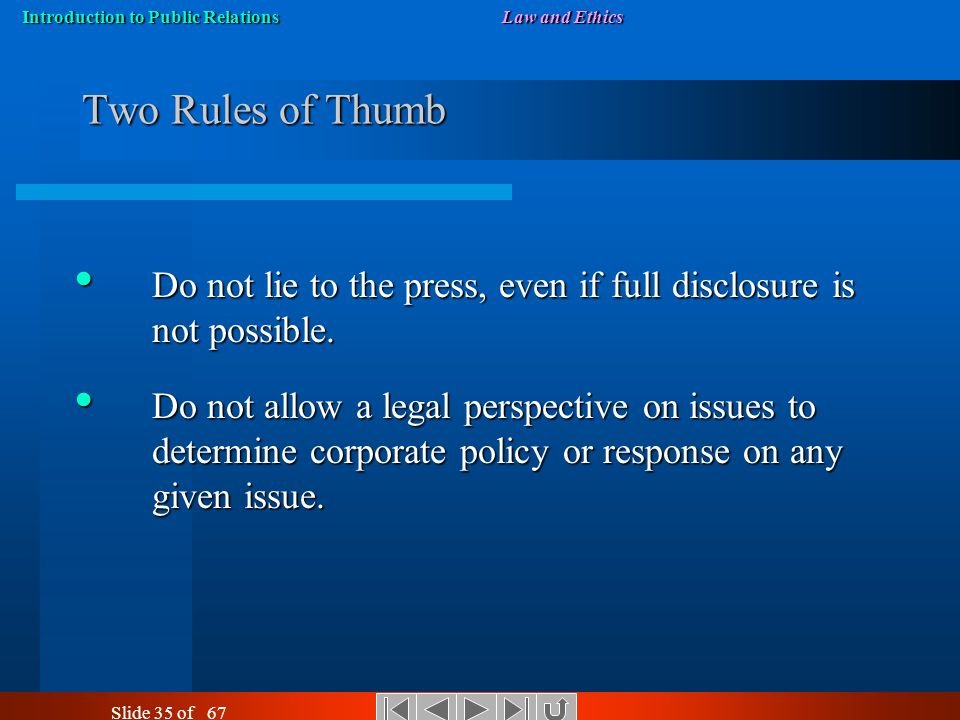 Introduction to Public RelationsLaw and Ethics Slide 34 of 67 Goal Responsible Behavior Avoid Liability Pits The Practitioner's Focus The Lawyer's Foc