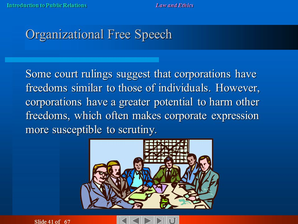 Introduction to Public RelationsLaw and Ethics Slide 40 of 67 Individual Free Speech The Constitution provides broad latitude for individual citizens