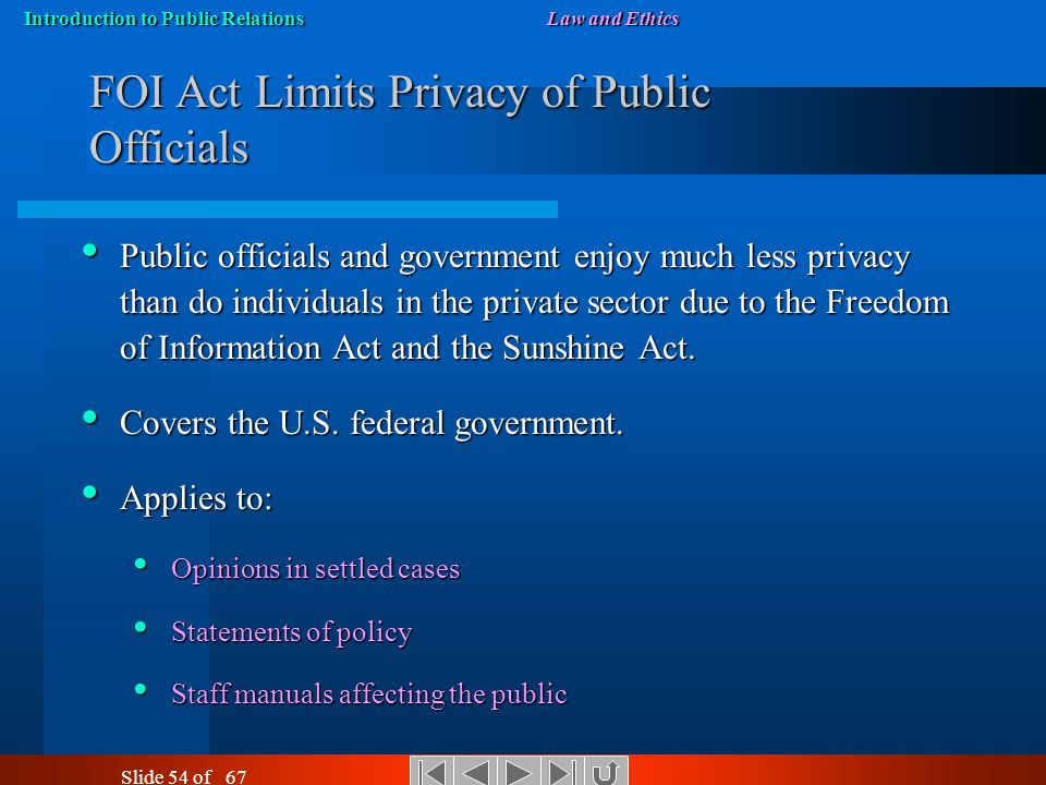 Introduction to Public RelationsLaw and Ethics Slide 53 of 67 Freedom of Information The Freedom of Information Act opens many governmental records to