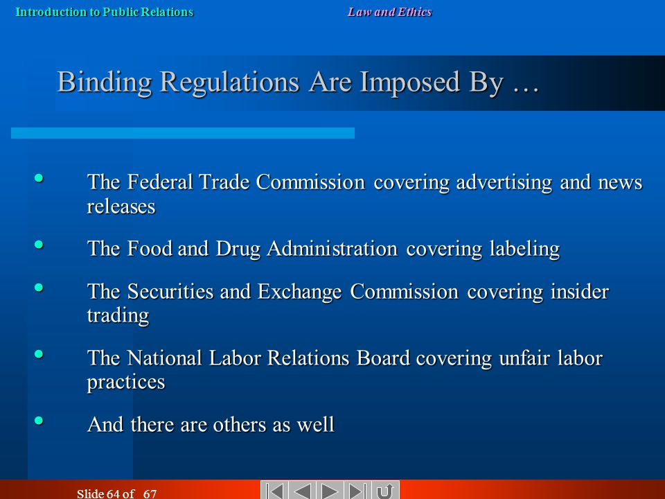 Introduction to Public RelationsLaw and Ethics Slide 63 of 67 Federal Communications Commission (FCC) Regulates broadcasting including Public Service