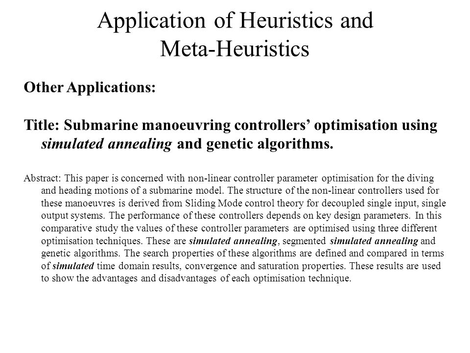 Application of Heuristics and Meta-Heuristics Other Applications: Title: Submarine manoeuvring controllers' optimisation using simulated annealing and genetic algorithms.