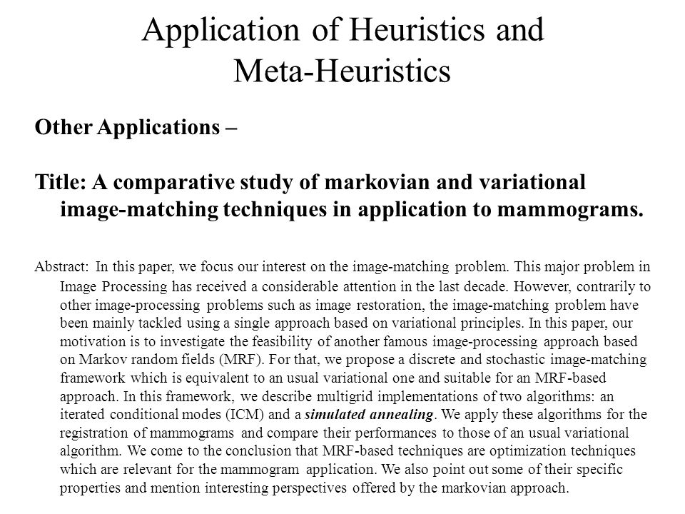 Application of Heuristics and Meta-Heuristics Other Applications – Title: A comparative study of markovian and variational image-matching techniques in application to mammograms.