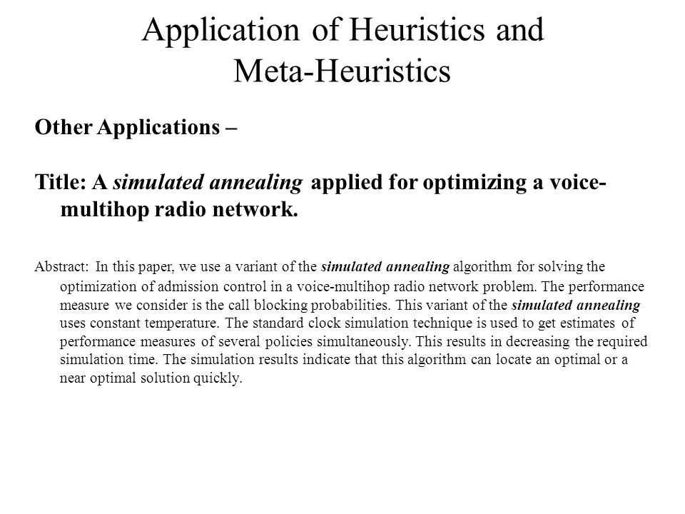 Application of Heuristics and Meta-Heuristics Other Applications – Title: A simulated annealing applied for optimizing a voice- multihop radio network.