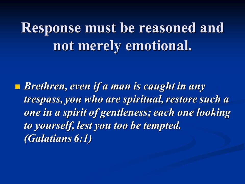 Response must be reasoned and not merely emotional.