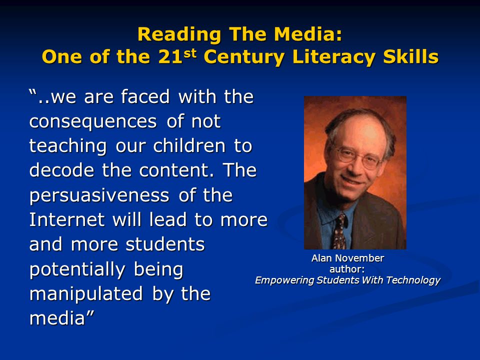 Reading The Media: One of the 21 st Century Literacy Skills ..we are faced with the consequences of not teaching our children to decode the content.