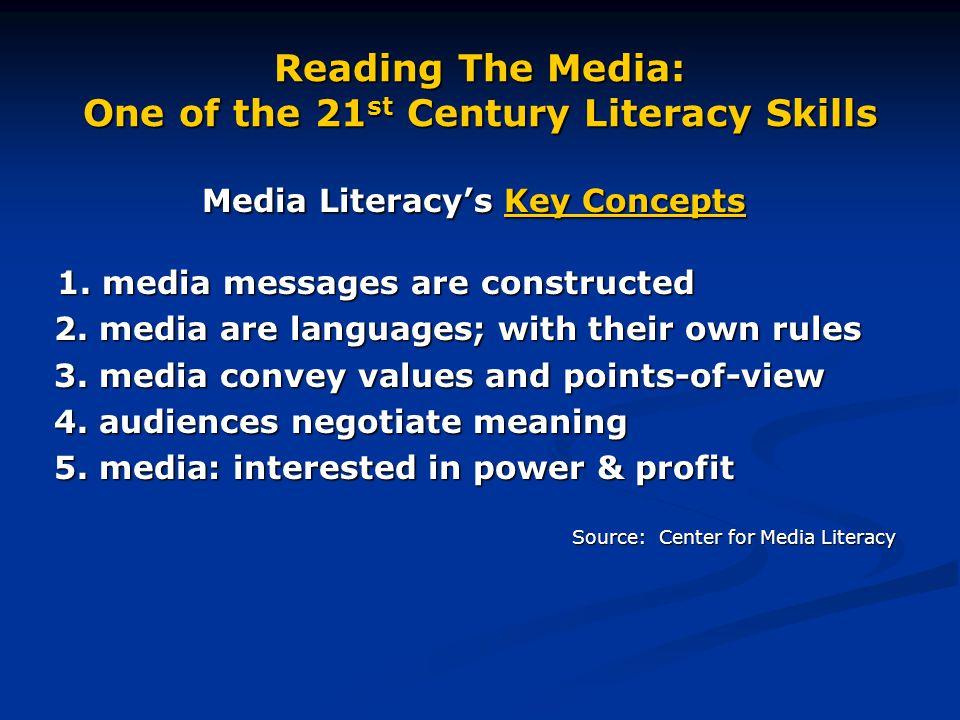 Reading The Media: One of the 21 st Century Literacy Skills Media Literacy's Key Concepts 1.