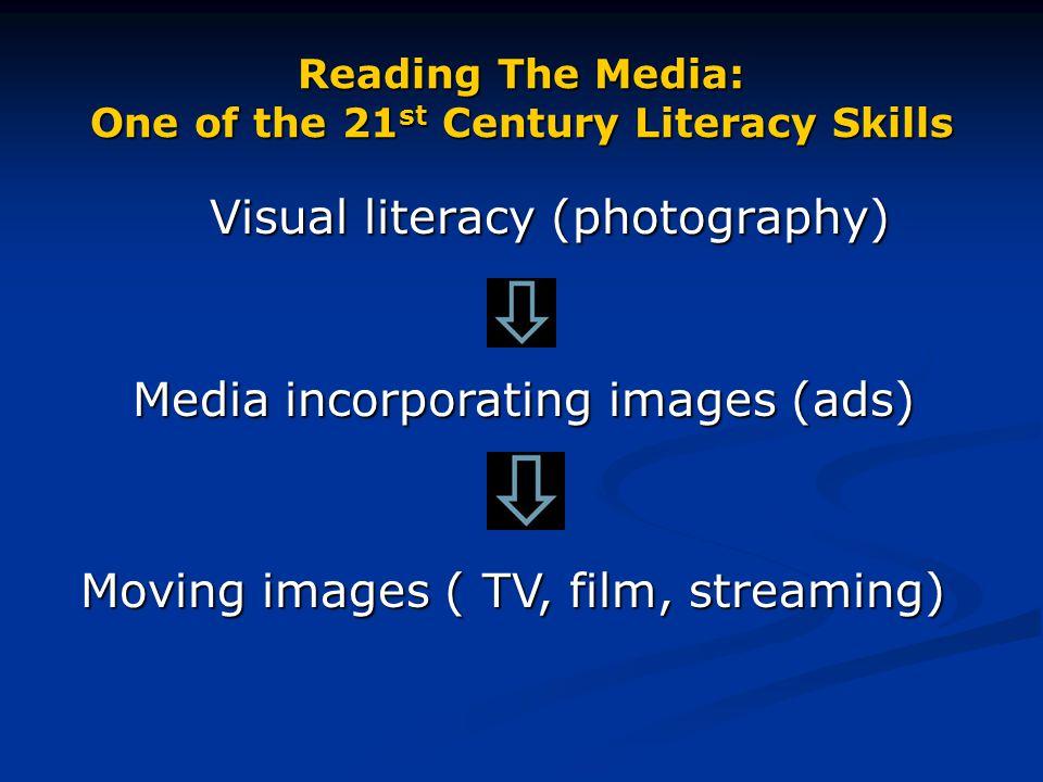 Reading The Media: One of the 21 st Century Literacy Skills Visual literacy (photography) Visual literacy (photography) Media incorporating images (ad