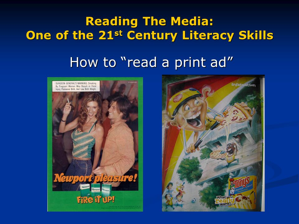 Reading The Media: One of the 21 st Century Literacy Skills How to read a print ad How to read a print ad