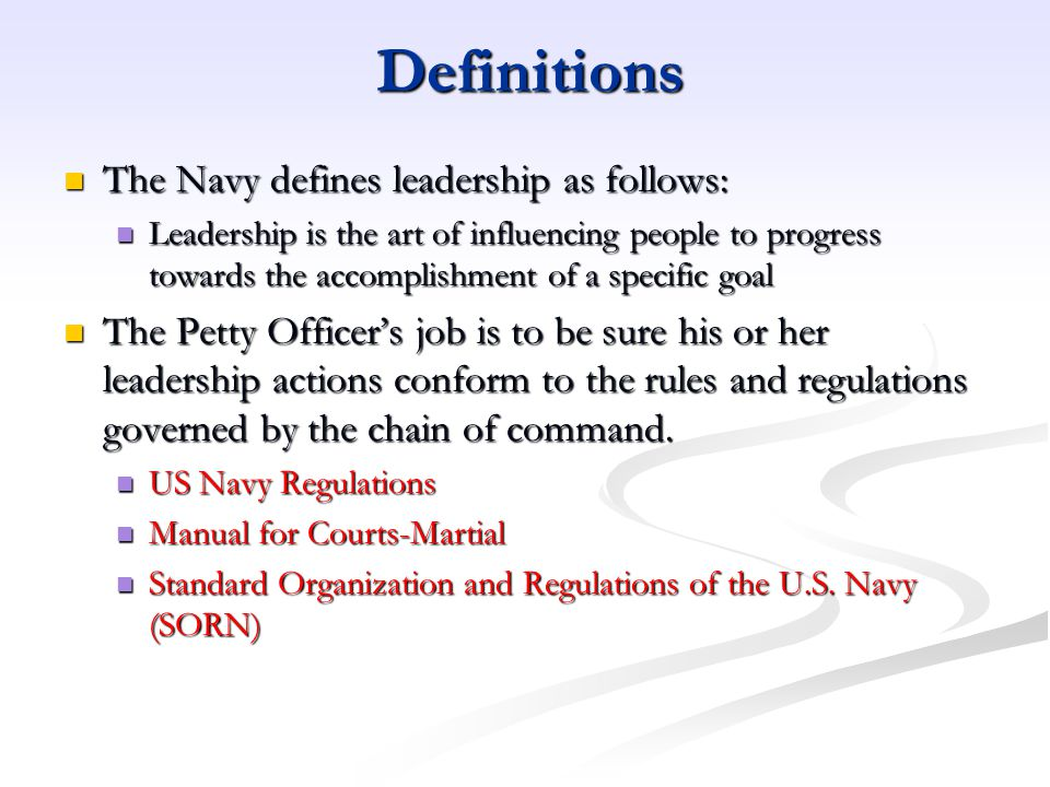 Qualities Personal Qualities of a Leader: Personal Qualities of a Leader: High Standard of Performance High Standard of Performance Moral Courage Moral Courage Dedication to the Navy and the Nation Dedication to the Navy and the Nation Enviable Example Enviable Example Initiative Initiative Loyalty to the Chain of Command Loyalty to the Chain of Command Accountability Accountability Followership: Followership: To lead, you must first be able to follow: for without followers, there can be no leaders.