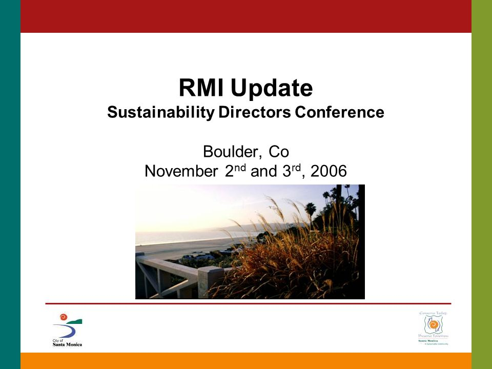 RMI Update Sustainability Directors Conference Boulder, Co November 2 nd and 3 rd, 2006