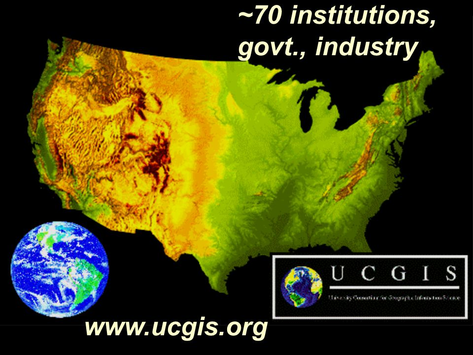 ~70 institutions, govt., industry www.ucgis.org