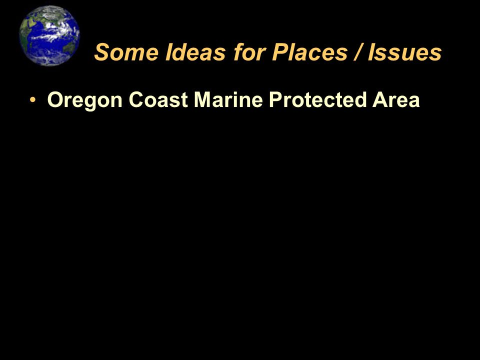 Some Ideas for Places / Issues Oregon Coast Marine Protected Area