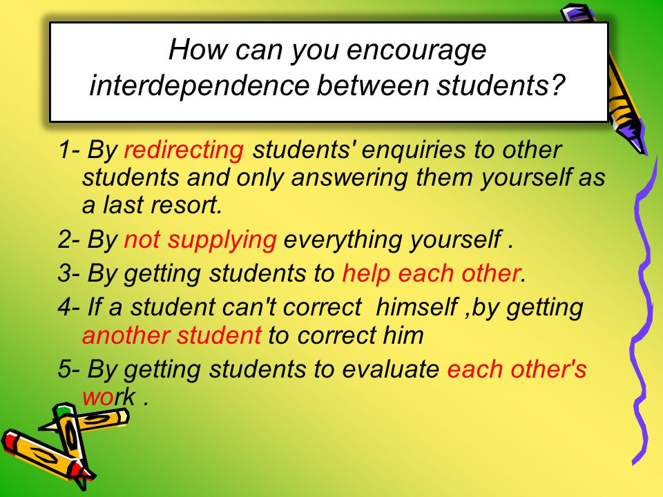 How can you encourage interdependence between students.