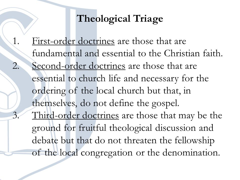 Theological Triage 1.First-order doctrines are those that are fundamental and essential to the Christian faith.