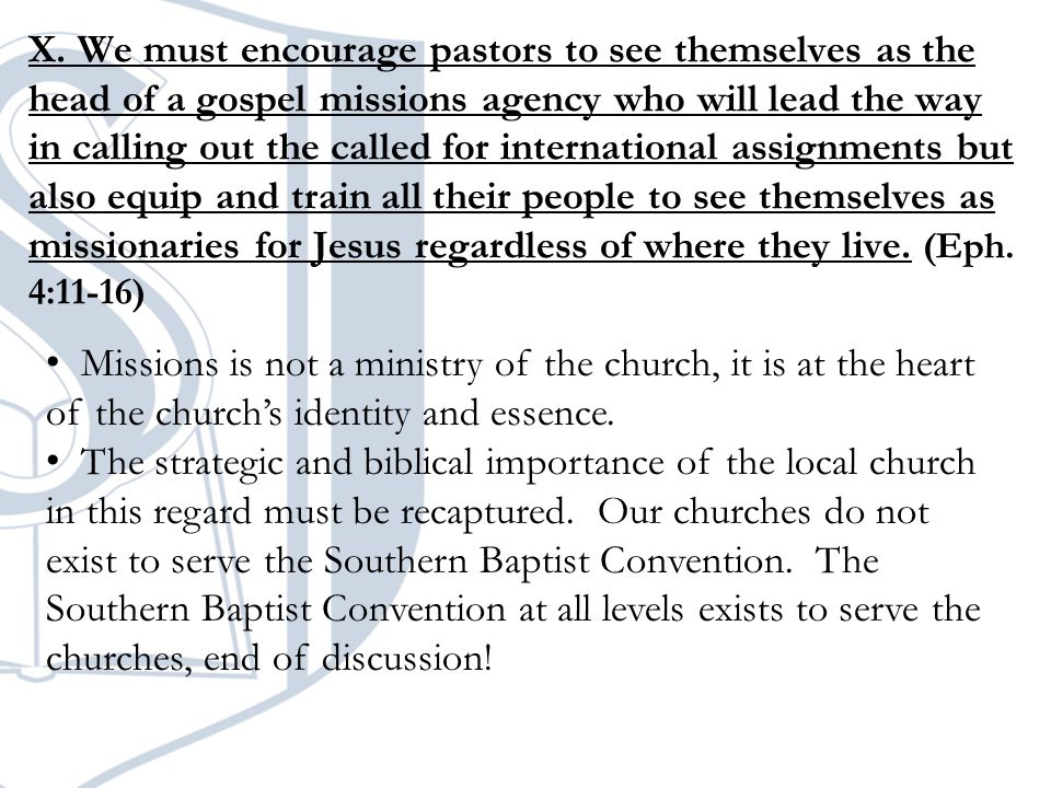 X. We must encourage pastors to see themselves as the head of a gospel missions agency who will lead the way in calling out the called for internation