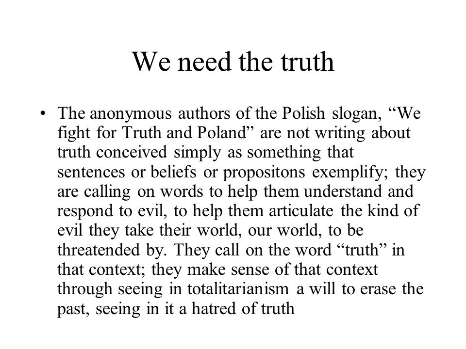 "We need the truth The anonymous authors of the Polish slogan, ""We fight for Truth and Poland"" are not writing about truth conceived simply as somethin"