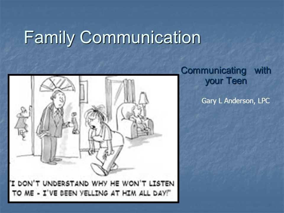 Family Communication Communicating with your Teen Gary L Anderson, LPC