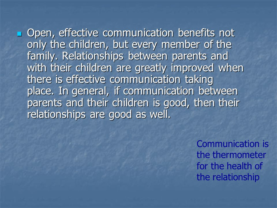 It is the Parents who set the standard for the level of communication that needs to take place.