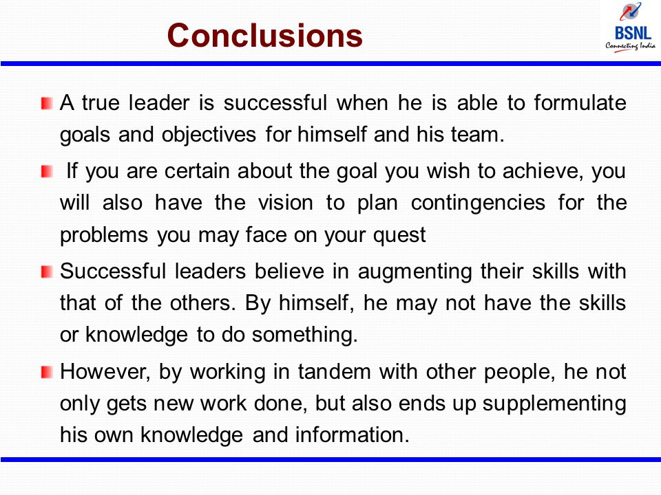 Conclusions A true leader is successful when he is able to formulate goals and objectives for himself and his team. If you are certain about the goal