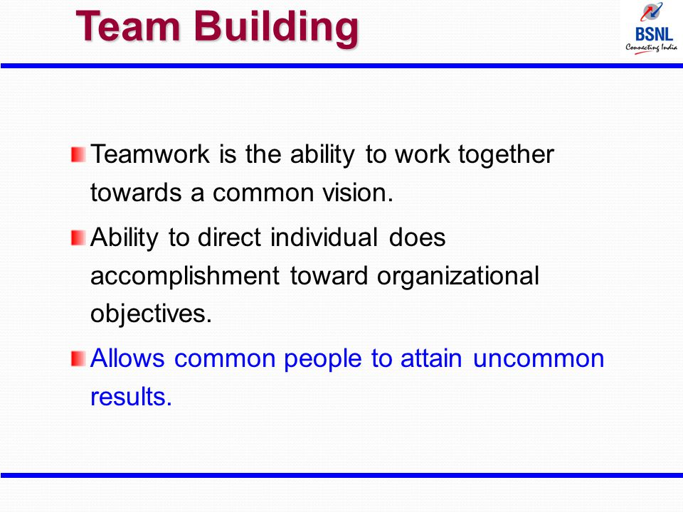 Teamwork is the ability to work together towards a common vision. Ability to direct individual does accomplishment toward organizational objectives. A