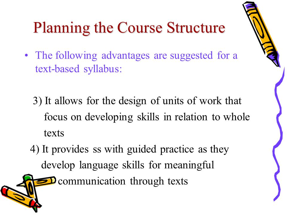 Planning the Course Structure The following advantages are suggested for a text-based syllabus: 3) It allows for the design of units of work that focu