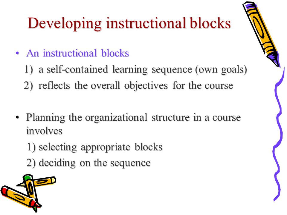 Developing instructional blocks An instructional blocksAn instructional blocks 1) a self-contained learning sequence (own goals) 1) a self-contained l