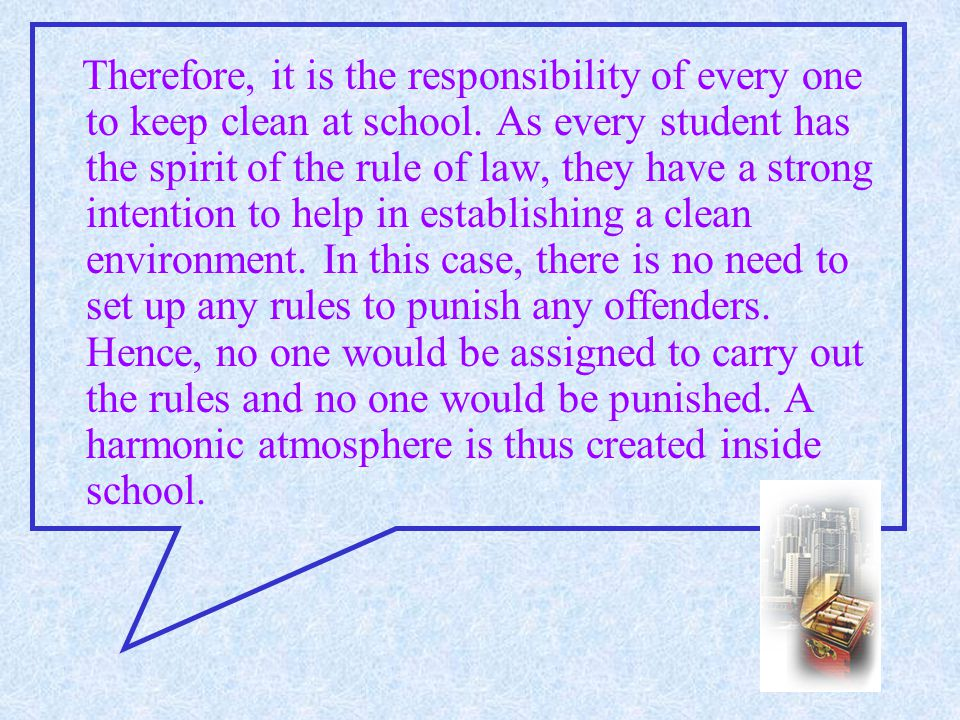 Therefore, it is the responsibility of every one to keep clean at school.