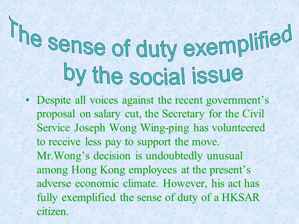 Despite all voices against the recent government's proposal on salary cut, the Secretary for the Civil Service Joseph Wong Wing-ping has volunteered to receive less pay to support the move.