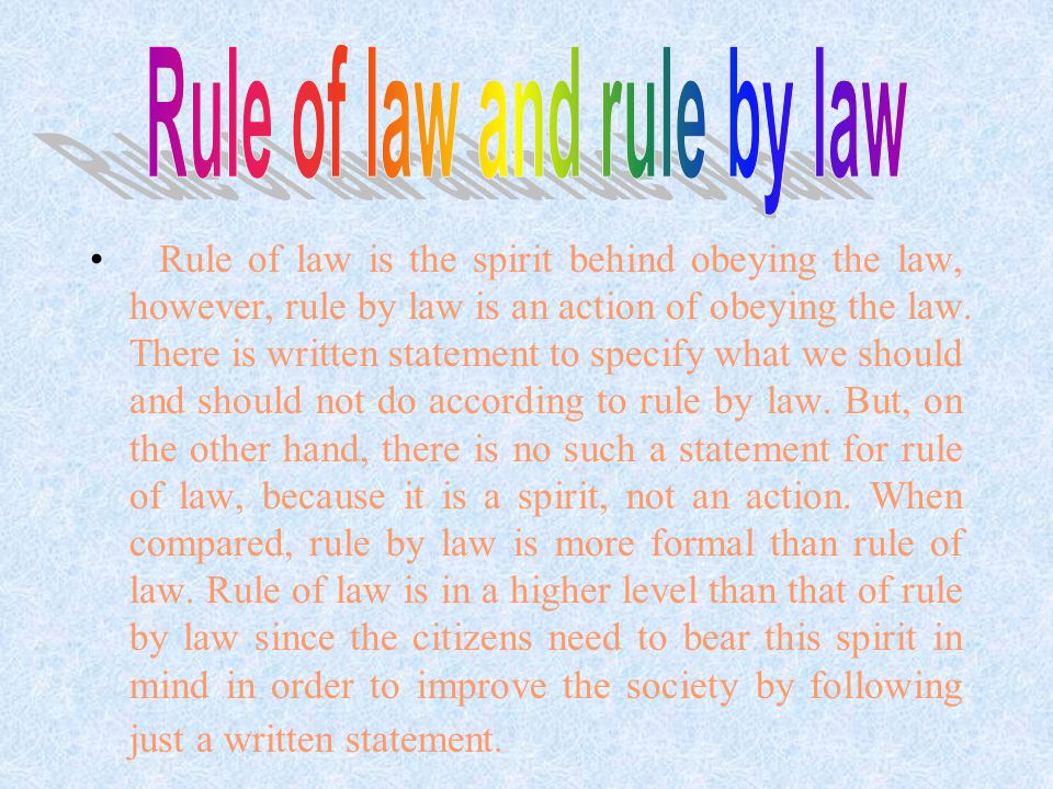 Rule of law is the spirit behind obeying the law, however, rule by law is an action of obeying the law.