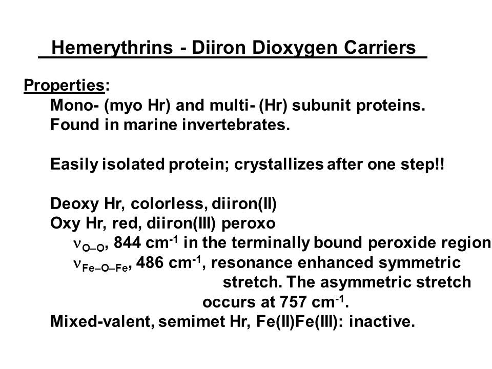 Hemerythrins - Diiron Dioxygen Carriers Properties: Mono- (myo Hr) and multi- (Hr) subunit proteins.
