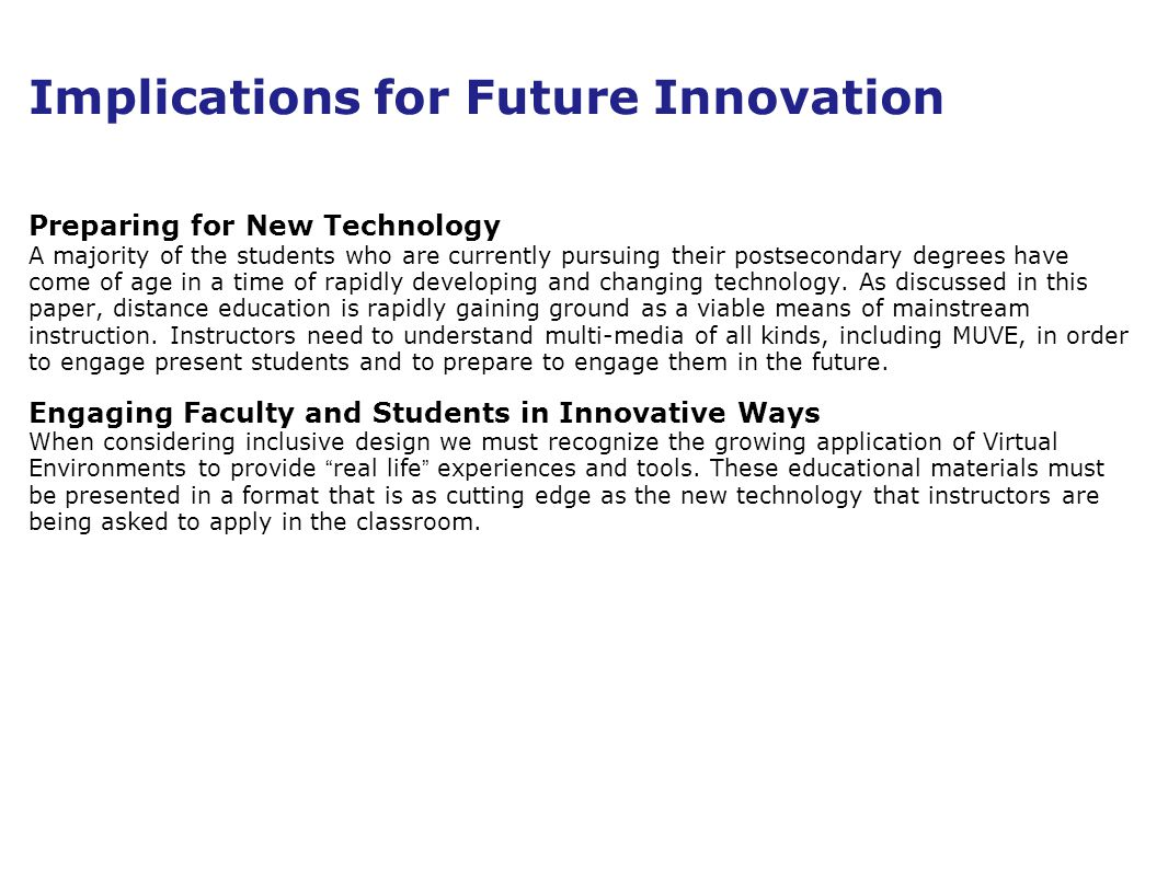 Implications for Future Innovation Preparing for New Technology A majority of the students who are currently pursuing their postsecondary degrees have come of age in a time of rapidly developing and changing technology.