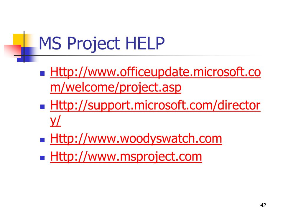 42 MS Project HELP Http://www.officeupdate.microsoft.co m/welcome/project.asp Http://www.officeupdate.microsoft.co m/welcome/project.asp Http://support.microsoft.com/director y/ Http://support.microsoft.com/director y/ Http://www.woodyswatch.com Http://www.msproject.com